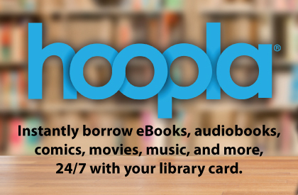 Hoopla. Instantly borrow eBooks, audiobooks, comics, movies, music, and more 24/7 with your library card.