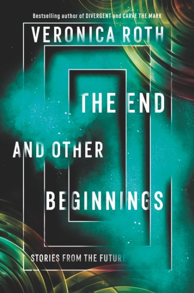 The End and Other Beginings by Veronica Roth
