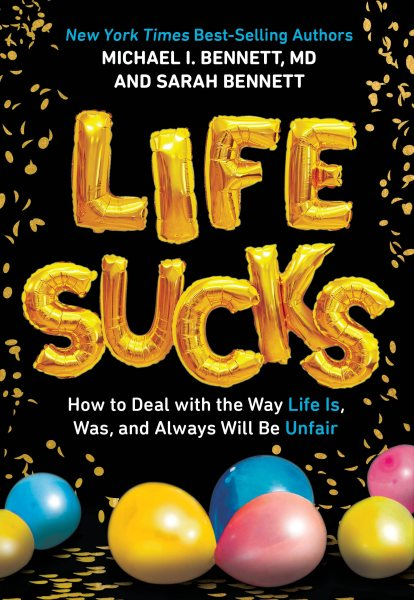 Life Sucks: How to Deal with the Way Life Is, Was, and Will Always Be Unfair by Michael Bennet