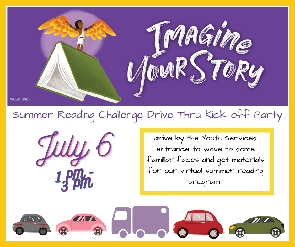 Imagine Your Story! Summer reading challenge drive thru kick off party July 6 from 1-3 pm. See familiar faces and get information about our summer reading challenge.