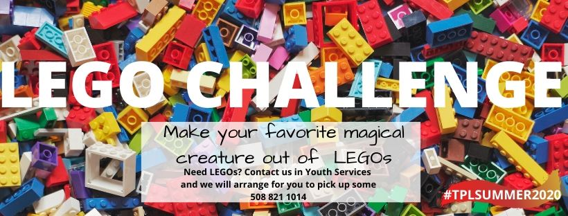 Lego Challenge. Make your favorite magical creature out of LEGOs. Need LEGOs? Contact us in Youth Services and we'll arrange for you to pick up some. 508 821 1410.