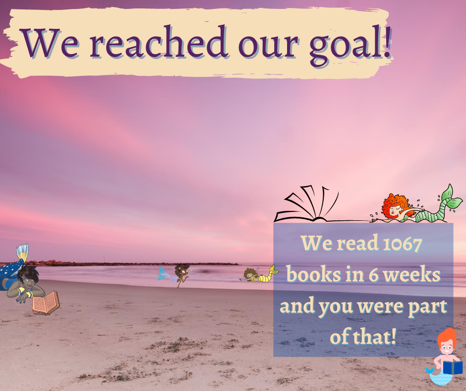 Image of beach with pink sky, text says We Reached Our Goal! and We read 1067 books in 6 weeks and you were part of it! Various mermaids are scattered throughout the image.
