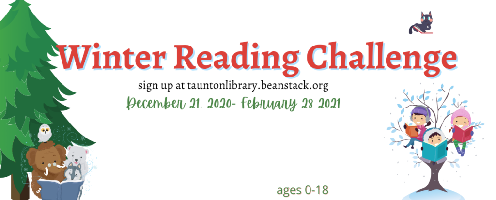 Image of evergreen tree on left, with animals reading beneath, on right three children sitting in a tree and reading. Text says: Winter Reading Challenge. Sign up at tauntonlibrary.beanstack.org December 21 2020 through February 28 2021