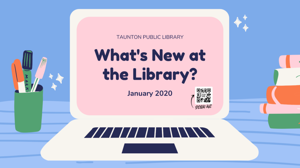 Image of illustrated laptop on desk with pens on one side, and books on the other. Text reads: Taunton Public Library. What's new at the library? January""