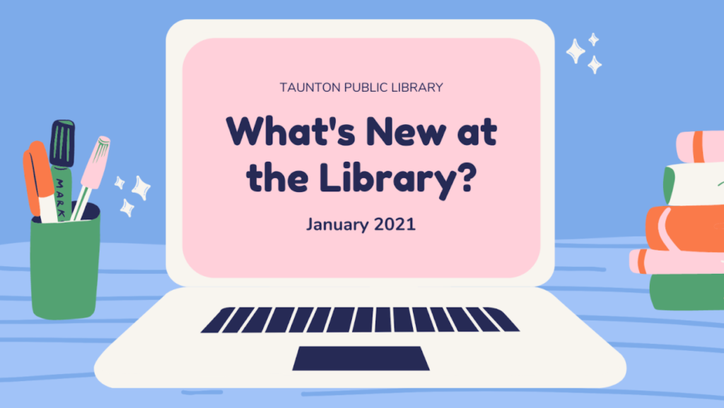 "Blue background, image of desk top with laptop that says ""What's new at the library? January 2021"""