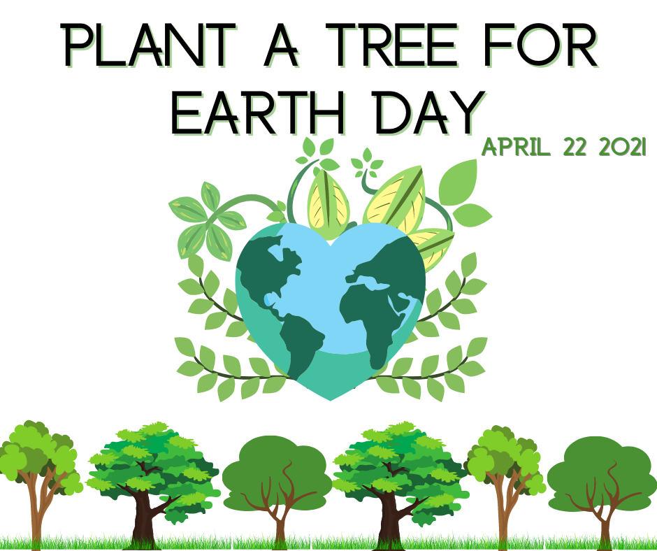 """text reads """"plant a tree for earth day April 22, 2021"""" Image of heart shaped earth with plants growing from it, and trees at the bottom of the page."""