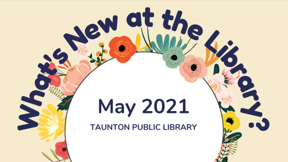 pale yellow background, crown of flowers, text reads: What's new at the library? May 2021 Taunton Public Library
