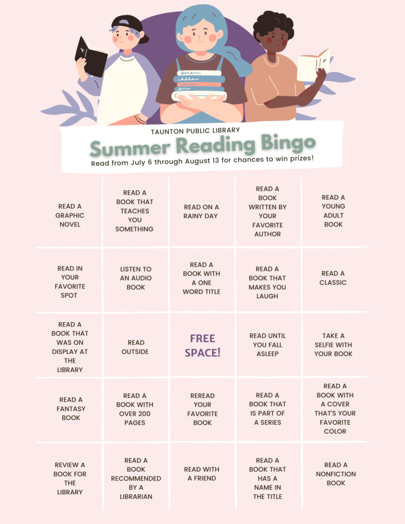 Taunton Public Library Summer Reading Bingo - Read from July 6 through August 13 for chances to win prizes! Image features 25 challenges in boxes to win bingo.